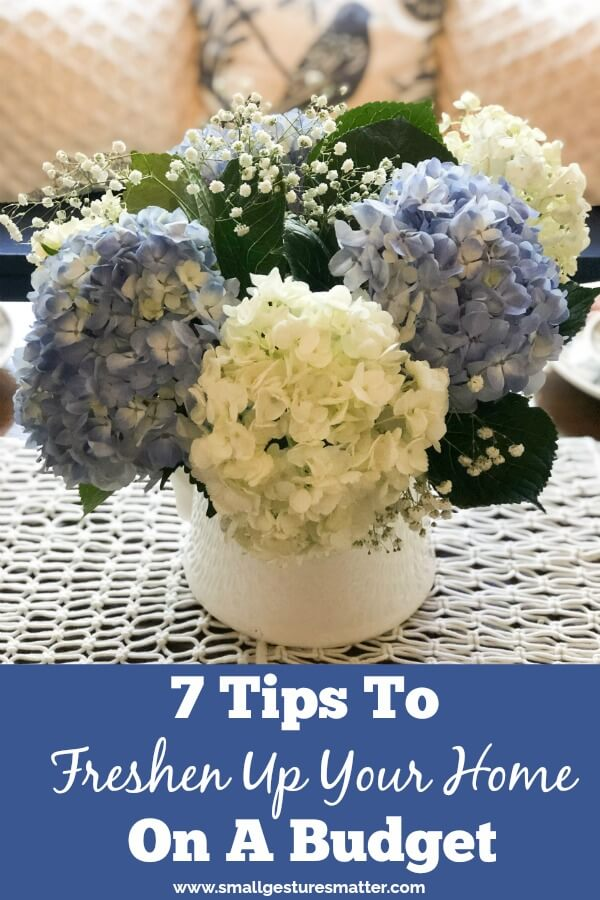 These 7 budget friendly tips will help you to freshen up your home!