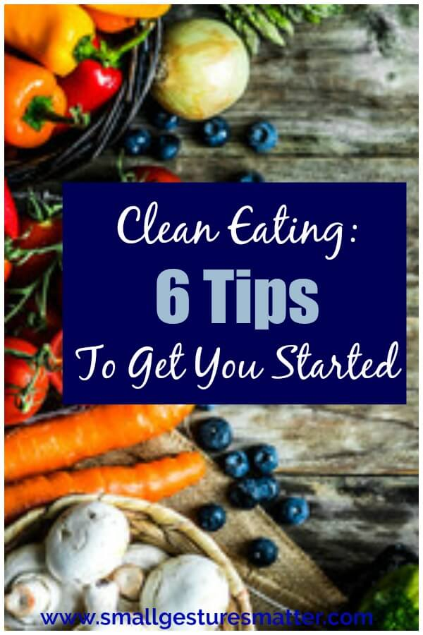 fruits and vegetables with overlay Clean Eating: 6 Tips To Get You Started