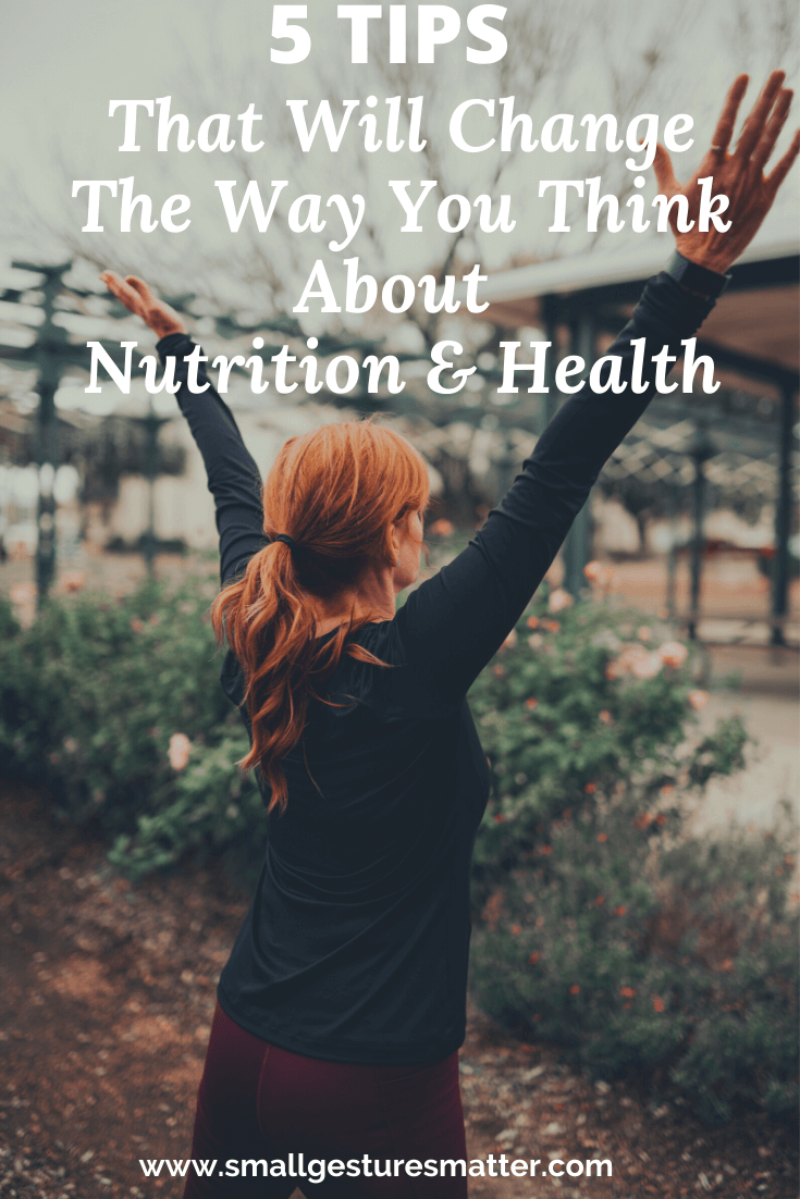5 Tips That will change the way think about nutrition and health